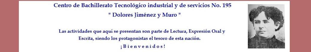 """CENTRO DE BACHILLERATO TECNOLÓGICO industrial y de servicios No. 195 """"Dolores Jiménez y Muro"""""""