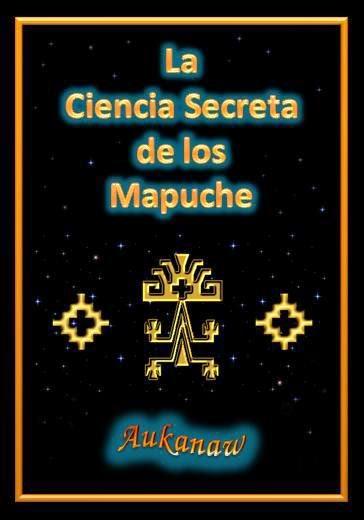 La Ciencia Secreta de los Mapuches de Aukanaw