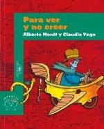 PARA VER Y NO CREER--ALBERTO  MONTT-CLAUDIA VEGA