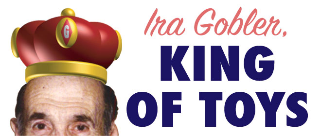 Ira Gobler, King Of Toys