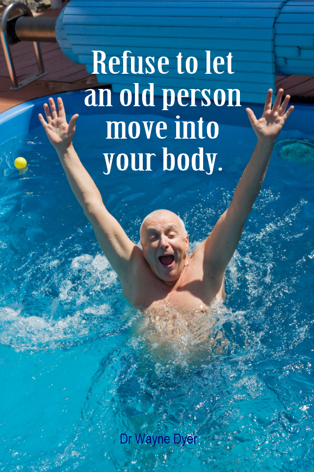 visual quote - image quotation for YOUTHFULNESS - Refuse to let an old person move into your body. - Dr Wayne Dyer