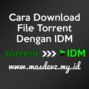 Cara Download File Torrent Dengan IDM - Mas Devz