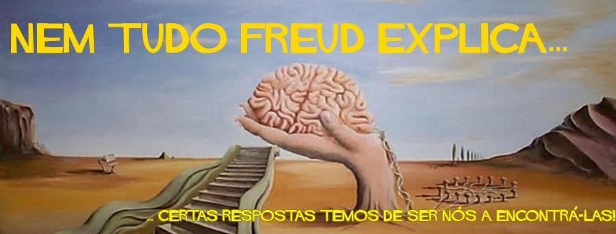 Nem tudo Freud explica...