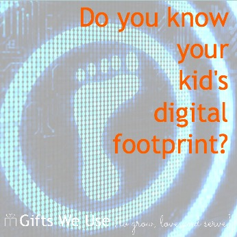 Do you know your kid s digital footprint gifts we use