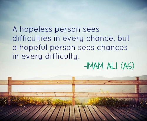 A hopeless person sees difficulties in every chance, but a hopeful person sees chances in every difficulty.
