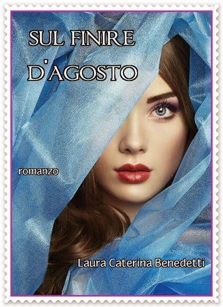 SUL FINIRE D'AGOSTO di Laura Caterina Benedetti