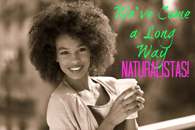 We've Come a Long Way Naturalistas!