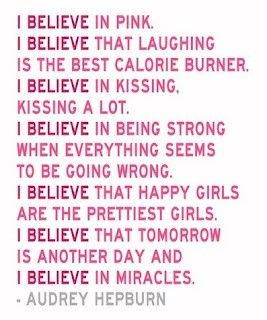 I believe in pink. I believe that laughing is the best calorie burner. Audrey Hepburn Quotes
