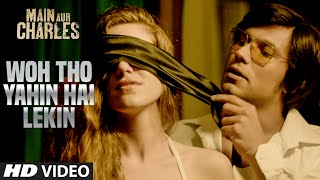 Woh Tho Yahin Hai Lekin VIDEO Song _ Main Aur Charles _ Randeep Hooda _ T-Series