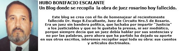 HUBO BONIFACIO ESCALANTE - Un Blog donde se recopila  la obra de juez rosarino hoy fallecido.