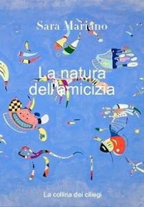 LA NATURA DELL'AMICIZIA di Sara Mariano edito da La Collina dei Ciliegi