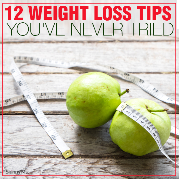 12 Weight Loss Tips You've Never Tried