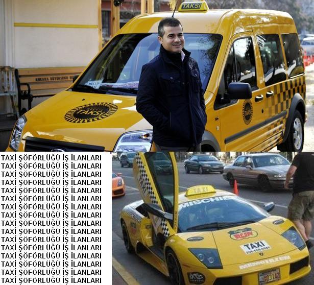 Taksi şöförü arayanlar Taxi şöförlüğü taksi şöförü