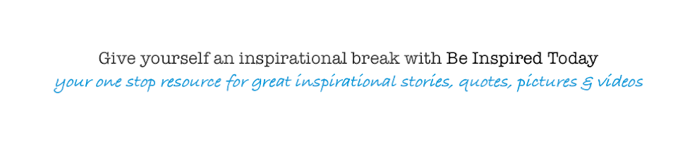 Be Inspired Today | Inspirational Stories
