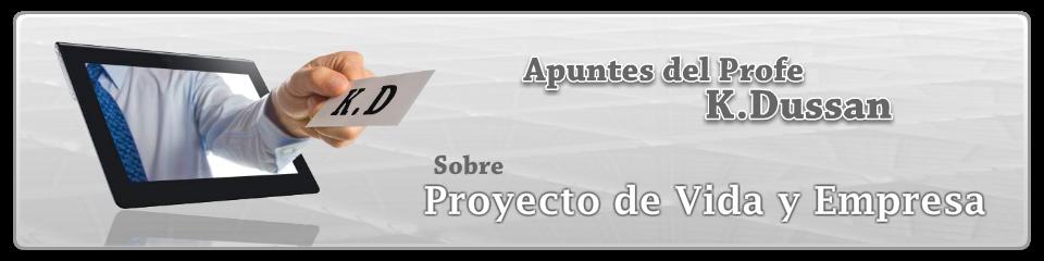 APUNTES DEL PROFE KDUSSÁN sobre Proyecto de Vida y Empresa
