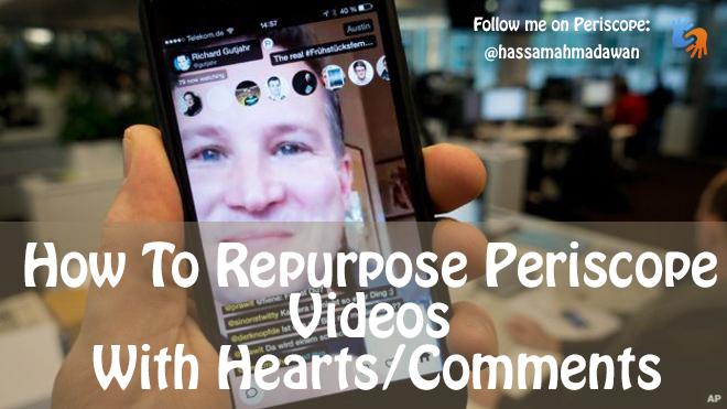 How To Repurpose Periscope Videos With Hearts/Comments