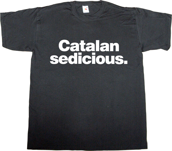 catalonia independence freedom 9n referendum spain is different useless spanish politics useless spanish justice t-shirt ephemeral-t-shirts