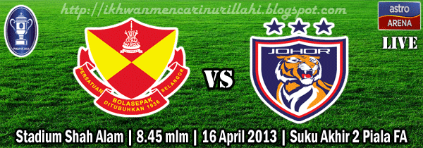 Selangor vs JDT 16 April 2013 Live Streaming Selangor vs Darul Takzim 16 April 2013   Piala FA Suku Akhir