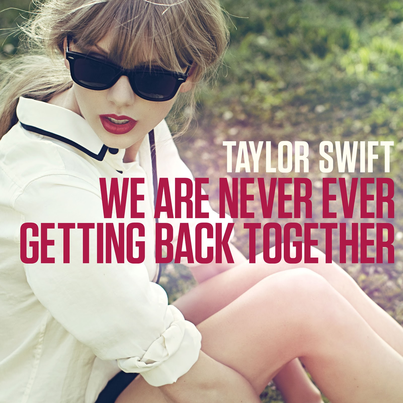 http://4.bp.blogspot.com/-ulNamz_7Ki0/UDa5ZKyP49I/AAAAAAAAB3M/QtE5EDgABBM/s1600/We+Are+Never+Ever+Getting+Back+Together+-+Taylor+Swift.jpg