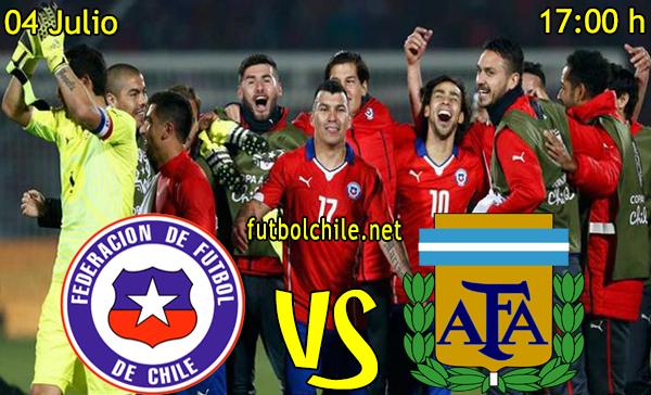 Chile vs Argentina - Copa América - 17:00 h - 04/07/2015