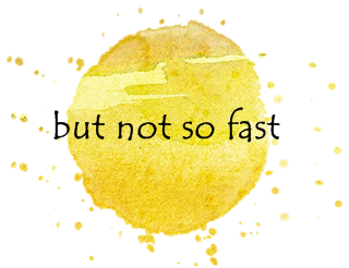 but not so fast