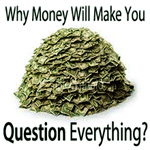 Why Money Will Make You Question Everything