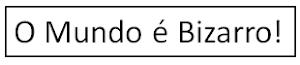 O Mundo è Bizarro!#01