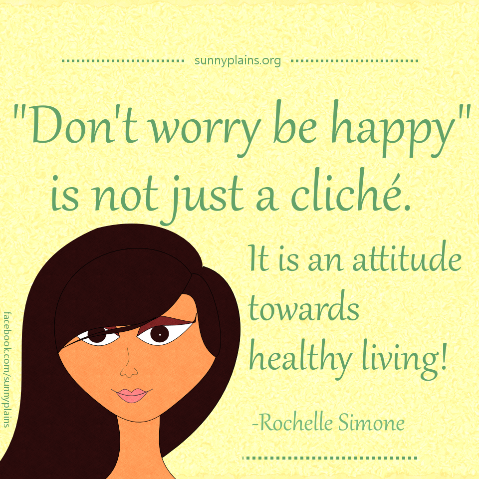 Don't worry be happy is an attitude towards healthy living.