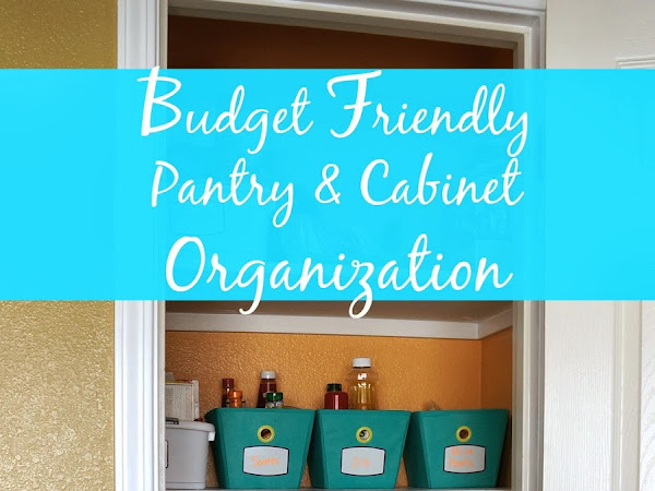 Budget Friendly Pantry & Cabinet Organization