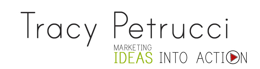 Tracy Petrucci: Marketing Ideas Into Action