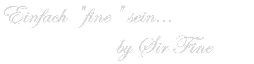Einfach Fine sein.... by SirFine