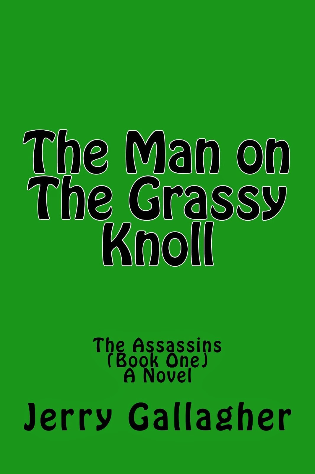 The Man on The Grassy Knoll: The Assassins, Book One in a Fictional Series