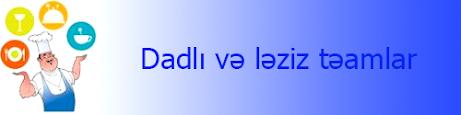 Dadlı və ləziz təamlar