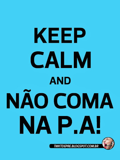 KEEP CALM AND NÃO COMA NA PA