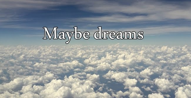 Maybe dreams