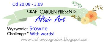 http://craftowyogrodek.blogspot.ie/2014/08/wyzwanie-sowne-z-altair-art-words.html
