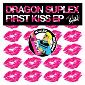 Dragon Suplex – First Kiss EP