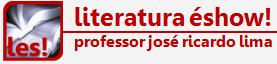 Literatura éshow! - Prof. José Ricardo Lima