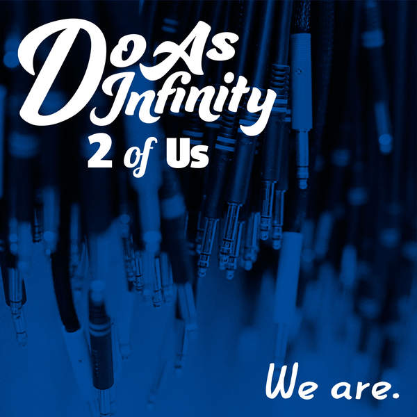 [Single] Do As Infinity – We are. [2 of Us] (2015.12.16/MP3/RAR)