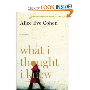 What I Thought I Knew: A Memoir, by Alice Eve Cohen. Publisher: Viking Adult (July 9, 2009)