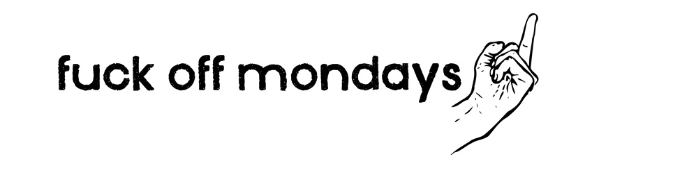 Fuck Off Mondays