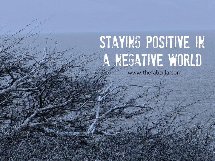 Stay Positive Negative World Staying Positive in a Negative