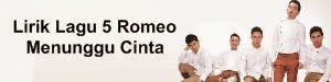 Lirik Lagu 5 Romeo - Menunggu Cinta