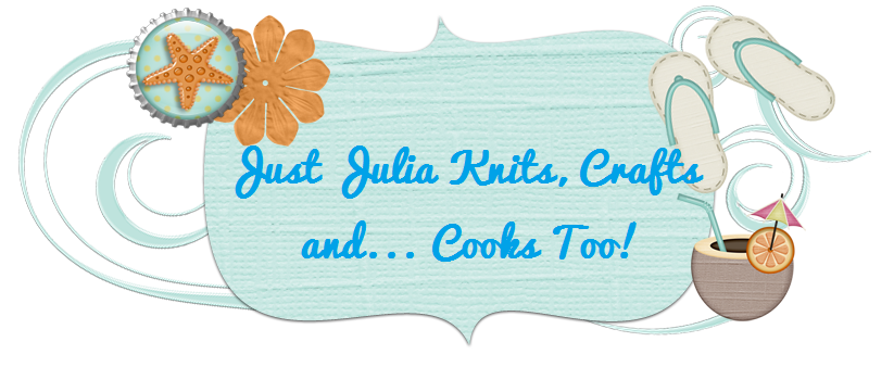 Just Julia Knits, Crafts ... and Cooks Too!