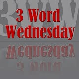 Three Words Wednesday