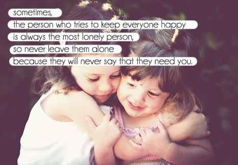 Sometimes, the person who tries to keep everyone happy is always the most lonely person,