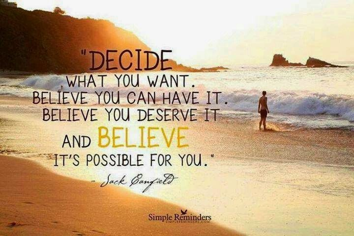 """Decide what you want. Believe you can have it. Believe you deserve it and believe it's possible for you."" ~ Jack Canfield Picture of a man on a beach with the sun rising. simplereminders.com"