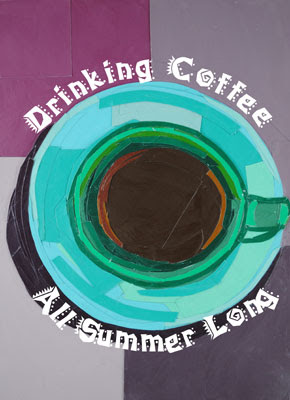 Drinking Coffee All Summer Long by Megan Coyle