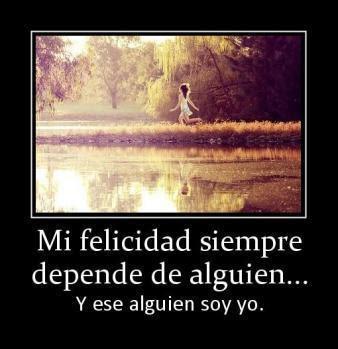 Mi felicidad siempre depende alguien