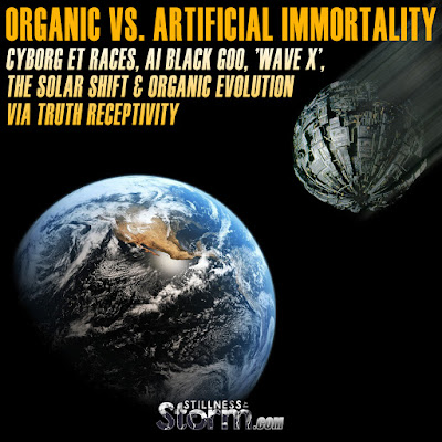 Organic vs. Artificial Immortality   Cyborg ET Races, AI Black Goo, 'Wave X', The Solar Shift & Organic Evolution